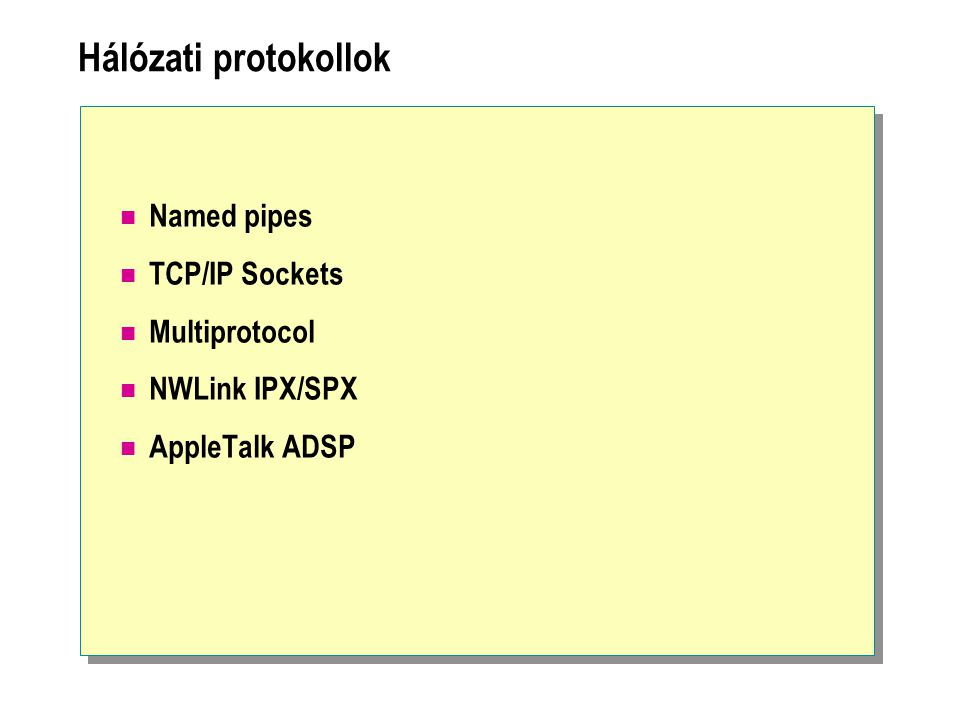Hálózati protokollok Named pipes TCP/IP Sockets Multiprotocol NWLink IPX/SPX AppleTalk ADSP