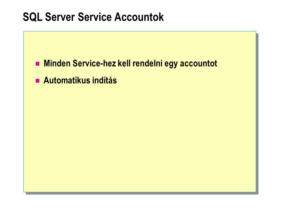 SQL Server Service Accountok Minden Service-hez kell rendelni egy accountot Automatikus indítás