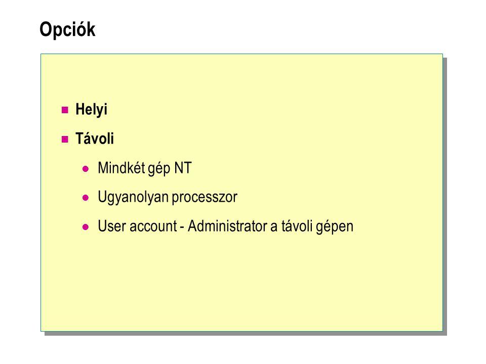 Opciók Helyi Távoli Mindkét gép NT Ugyanolyan processzor User account - Administrator a távoli gépen