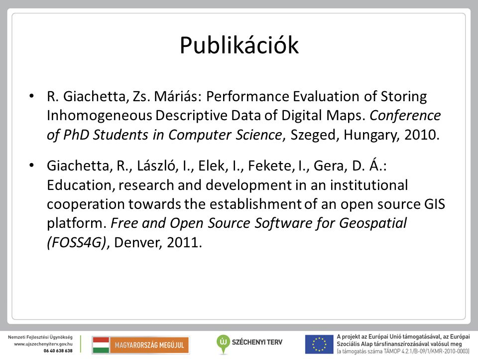 Publikációk R. Giachetta, Zs. Máriás: Performance Evaluation of Storing Inhomogeneous Descriptive Data of Digital Maps. Conference of PhD Students in