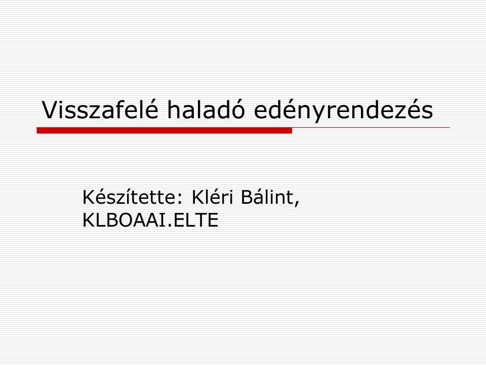 Visszafelé haladó edényrendezés Készítette: Kléri Bálint, KLBOAAI.ELTE