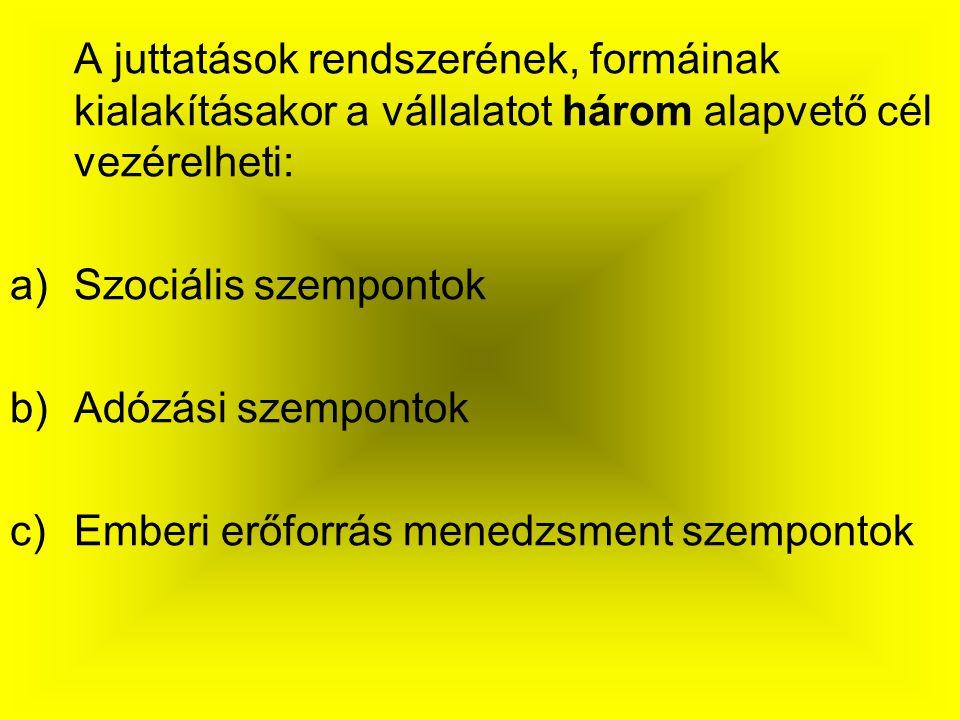 A juttatások rendszerének, formáinak kialakításakor a vállalatot három alapvető cél vezérelheti: a)Szociális szempontok b)Adózási szempontok c)Emberi erőforrás menedzsment szempontok