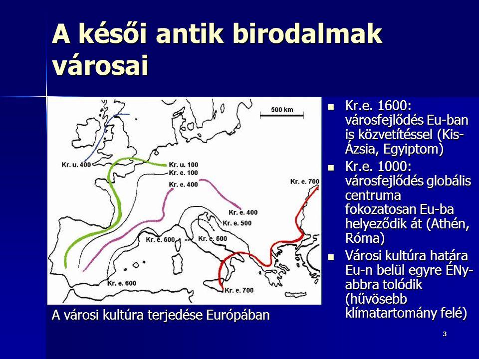 33 A késői antik birodalmak városai Kr.e. 1600: városfejlődés Eu-ban is közvetítéssel (Kis- Ázsia, Egyiptom) Kr.e. 1600: városfejlődés Eu-ban is közve