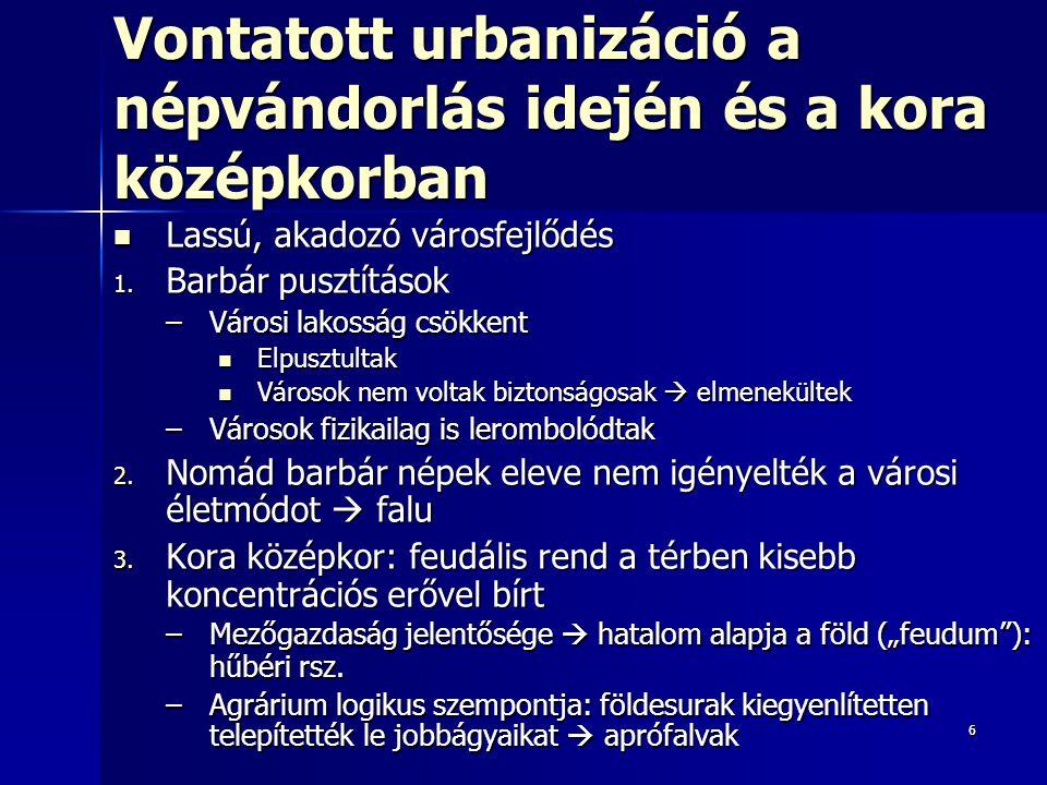 66 Vontatott urbanizáció a népvándorlás idején és a kora középkorban Lassú, akadozó városfejlődés Lassú, akadozó városfejlődés 1. Barbár pusztítások –