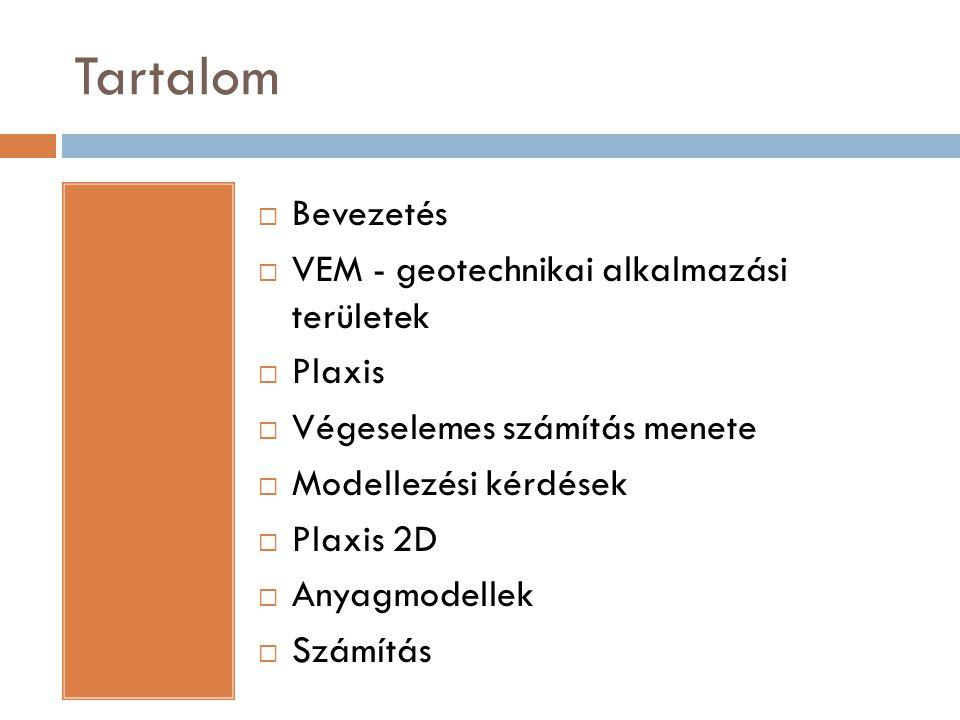 Bevezetés  Végeselem módszer alkalmazása az építőmérnöki szakterületeken – magasépítés, mélyépítés  Komplex feladat  Geometria  Anyagmodellek  Hatások (víz, időbeliség)  Legelterjedtebb geotechnikai VEM szoftverek:  Plaxis, Midas, Sofistik, Geo 5 (Magyarországon)  Adatbevitel  Kezelhetőség  Kiértékelés