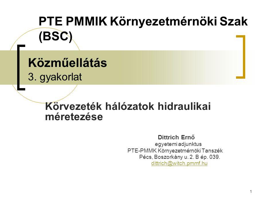 1 Közműellátás 3. gyakorlat Körvezeték hálózatok hidraulikai méretezése Dittrich Ernő egyetemi adjunktus PTE-PMMK Környezetmérnöki Tanszék Pécs, Boszo
