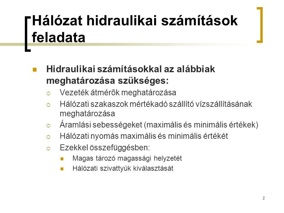 Hálózat hidraulikai számítások feladata Hidraulikai számításokkal az alábbiak meghatározása szükséges:  Vezeték átmérők meghatározása  Hálózati szak