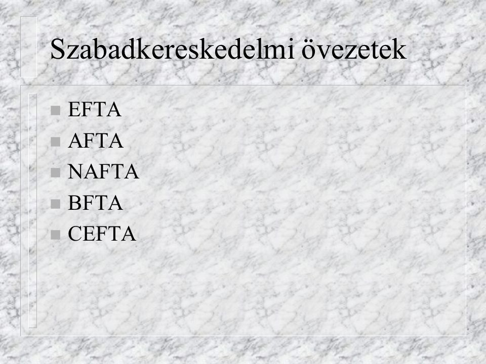 Szabadkereskedelmi övezetek n EFTA n AFTA n NAFTA n BFTA n CEFTA