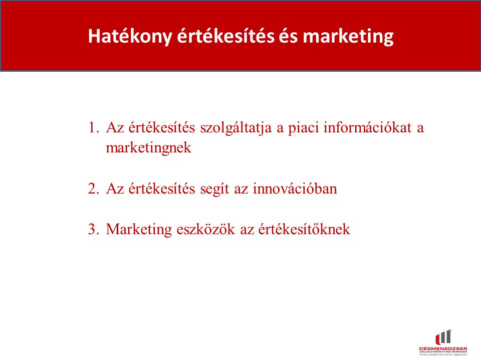 Hatékony értékesítés és marketing 1.Az értékesítés szolgáltatja a piaci információkat a marketingnek 2.Az értékesítés segít az innovációban 3.Marketing eszközök az értékesítőknek
