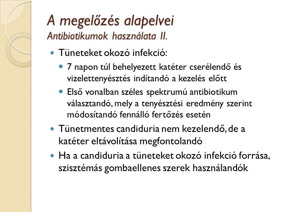 A megelőzés alapelvei A katéterek eltávolítása és cseréje A húgyútakat nem érintő műtétet követően a katéter az első 12 órában eltávolítható Amint lehetséges, a katéter eltávolítandó Bizonyos esetekben a katéter eltávolítása során higított fertőtlenítő oldattal a húgycső átmosható Az állandó katéterek esetén a csere ütemezése a beteg egyéni állapotához illeszthető, általános ajánlásként elmondható: Hagyományos katéter: 1-2 hét Szilikonos katéter: 4-6 hét Epicystostoma: egyéni (akár 1-2 hónap)