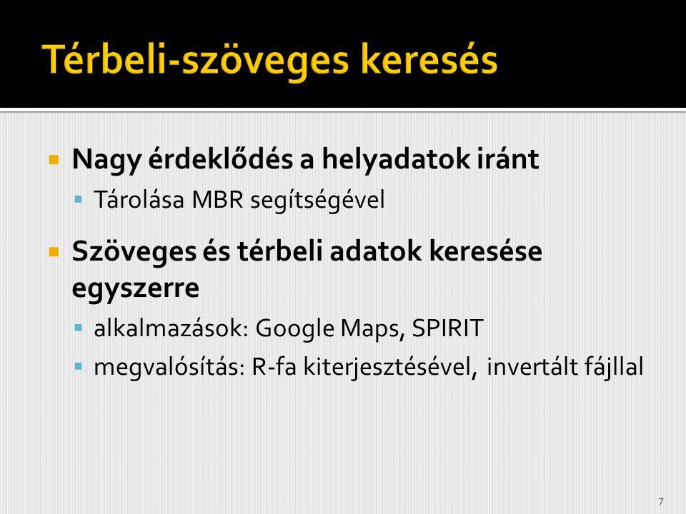  Nagy érdeklődés a helyadatok iránt  Tárolása MBR segítségével  Szöveges és térbeli adatok keresése egyszerre  alkalmazások: Google Maps, SPIRIT  megvalósítás: R-fa kiterjesztésével, invertált fájllal 7