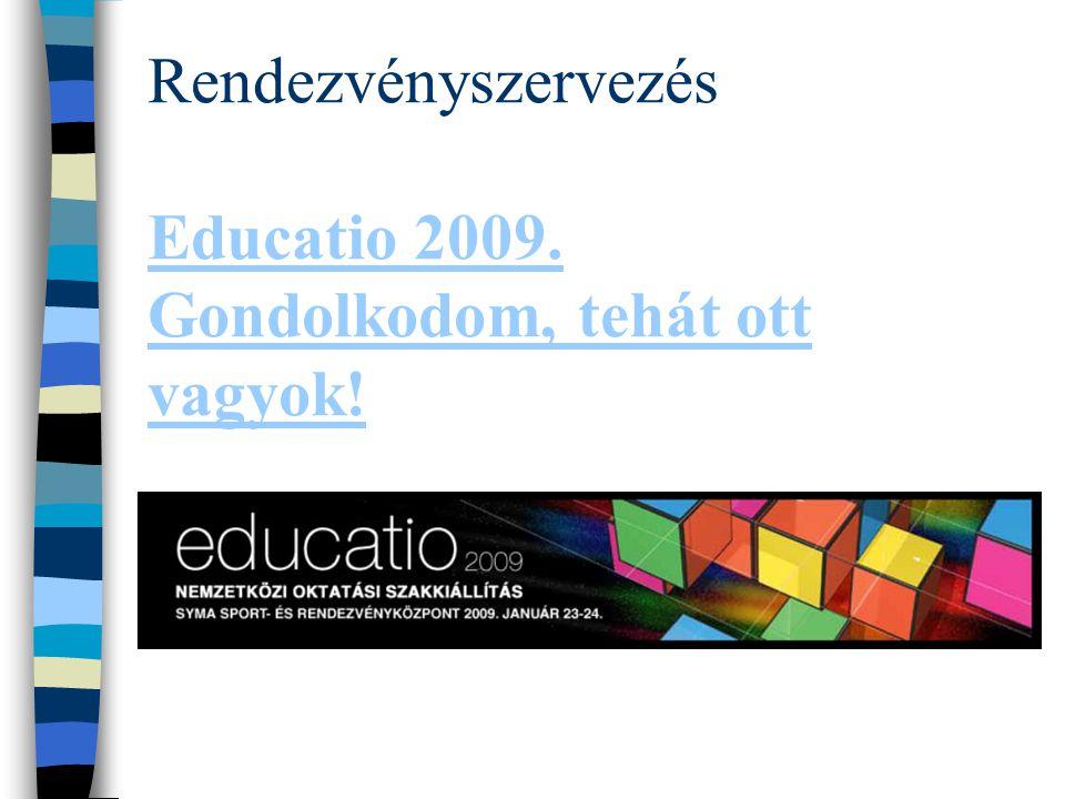 Rendezvényszervezés Educatio 2009. Gondolkodom, tehát ott vagyok.