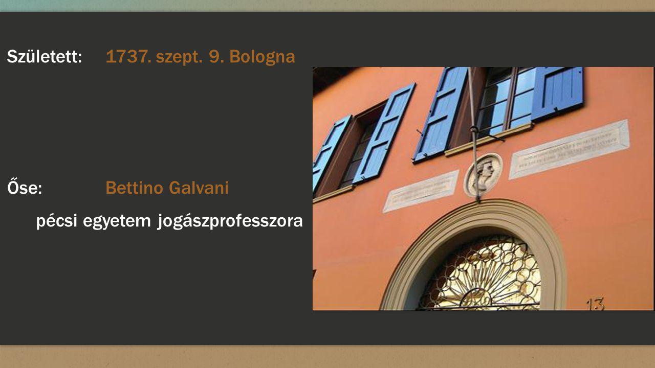 Született:1737. szept. 9. Bologna Őse:Bettino Galvani pécsi egyetem jogászprofesszora