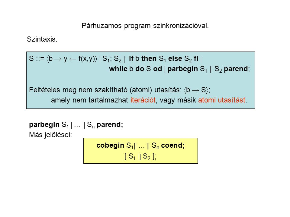 Párhuzamos program szinkronizációval. Szintaxis. S ::=  b  y  f(x,y)   S 1 ; S 2  if b then S 1 else S 2 fi  while b do S od  parbegin S 1 