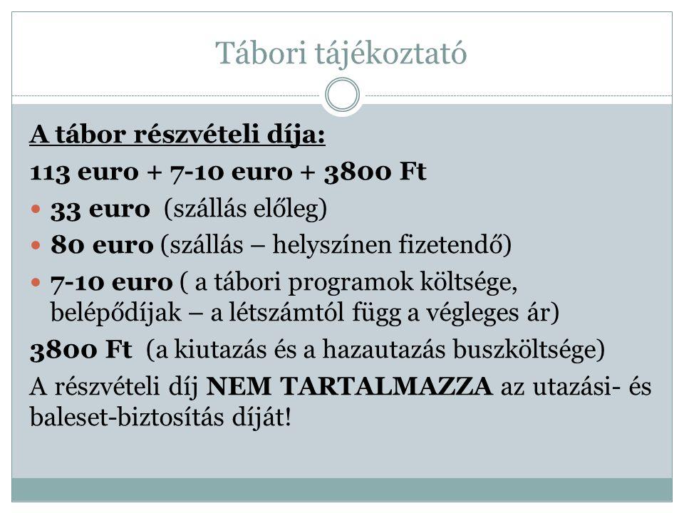 Tábori tájékoztató A tábor részvételi díja: 113 euro + 7-10 euro + 3800 Ft 33 euro (szállás előleg) 80 euro (szállás – helyszínen fizetendő) 7-10 euro