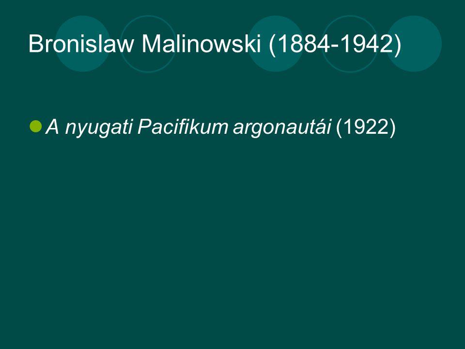 Bronislaw Malinowski (1884-1942) A nyugati Pacifikum argonautái (1922)