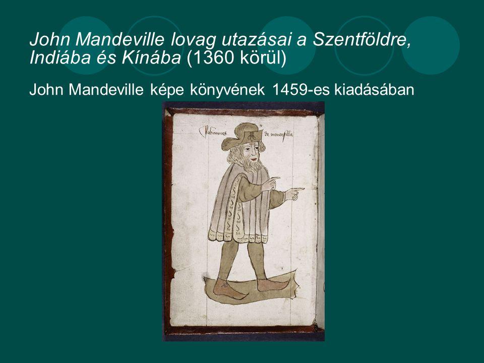 John Mandeville lovag utazásai a Szentföldre, Indiába és Kínába (1360 körül) John Mandeville képe könyvének 1459-es kiadásában