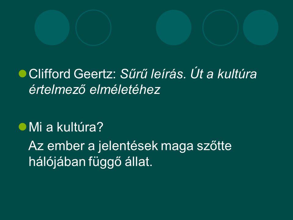 Clifford Geertz: Sűrű leírás. Út a kultúra értelmező elméletéhez Mi a kultúra.