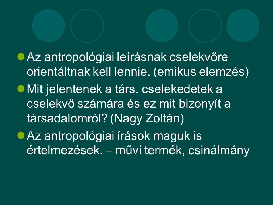 Az antropológiai leírásnak cselekvőre orientáltnak kell lennie.
