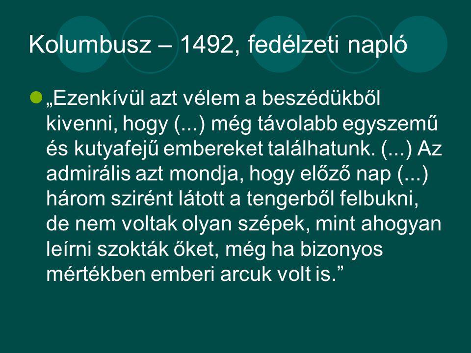 """Kolumbusz – 1492, fedélzeti napló """"Ezenkívül azt vélem a beszédükből kivenni, hogy (...) még távolabb egyszemű és kutyafejű embereket találhatunk."""