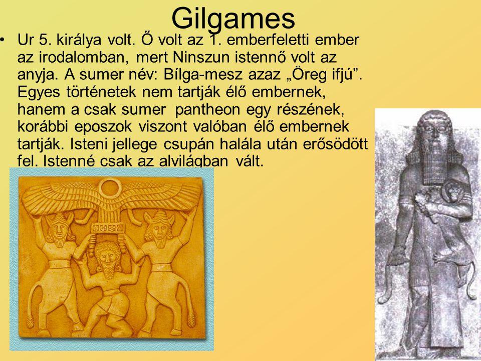 """Gilgames Ur 5. királya volt. Ő volt az 1. emberfeletti ember az irodalomban, mert Ninszun istennő volt az anyja. A sumer név: Bílga-mesz azaz """"Öreg if"""