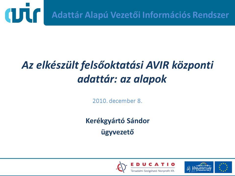 Adattár Alapú Vezetői Információs Rendszer Az elkészült felsőoktatási AVIR központi adattár: az alapok 2010.