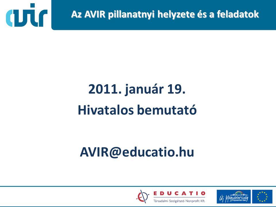 2011. január 19. Hivatalos bemutató AVIR@educatio.hu Az AVIR pillanatnyi helyzete és a feladatok