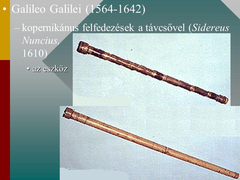 Galileo Galilei (1564-1642) – –kopernikánus felfedezések a távcsővel (Sidereus Nuncius, 1610) az eszközaz eszköz