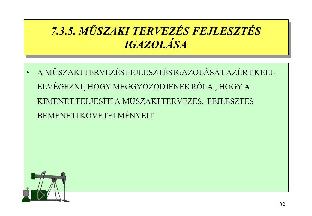 31 7.3.4. MŰSZAKI TERVEZÉS FEJLESZTÉS ÁTVIZSGÁLÁSA 7.3.4. MŰSZAKI TERVEZÉS FEJLESZTÉS ÁTVIZSGÁLÁSA RENDSZERES ÁTVIZSGÁLÁST KELL VÉGEZNI A MUNKA MEGFEL