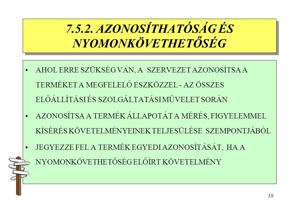 38 7.5. ELŐÁLLÍTÁSI ÉS SZOLGÁLTATÁSI MŰVELETEK 7.5.1. A MŰVELETEK SZABÁLYOZÁSA -ÁLLJON RENDELKEZÉSRE A TERMÉK JELLEMZŐIT ELŐÍRÓ INFORMÁCIÓ -HA SZÜKSÉG