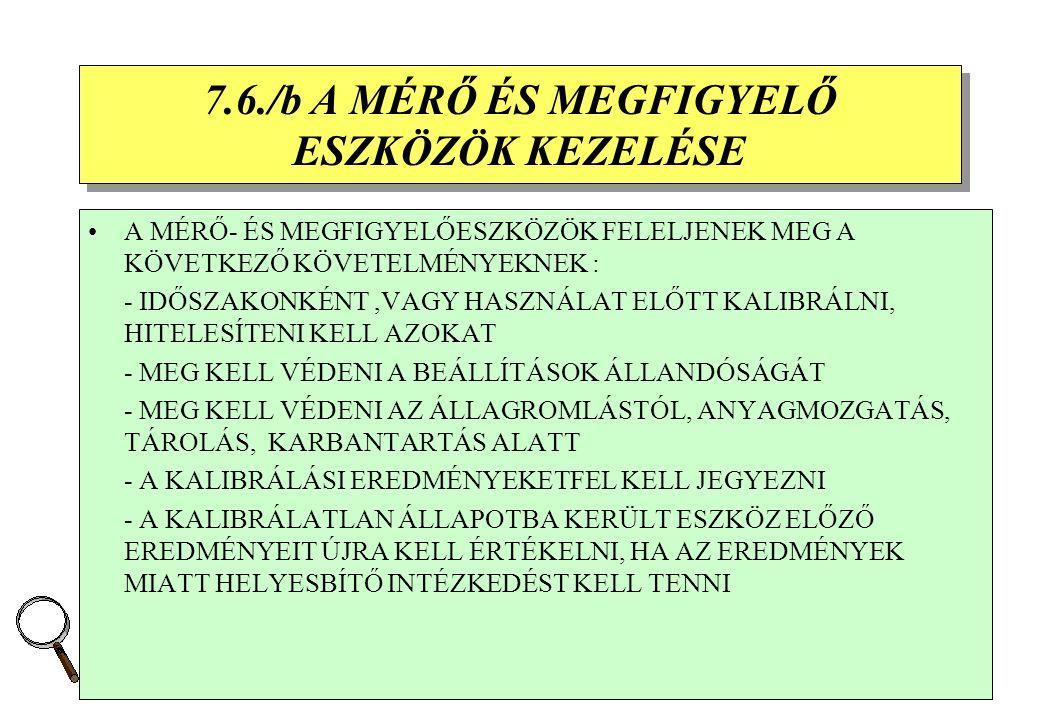 43 7.6./1 A MÉRŐ ÉS MEGFIGYELŐ ESZKÖZÖK KEZELÉSE AHHOZ, HOGY A TERMÉK MEGFELELJEN A KÖVETELMÉNYEKNEK, MEG KELL HATÁROZNI A SZÜKSÉGES MÉRÉSEKET, A MEGF