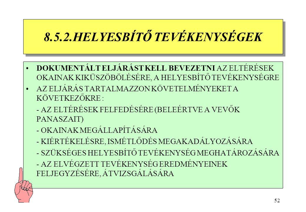 51 8.5. TÖKÉLETESÍTÉS 8.5.1. A FOLYAMATOS TÖKÉLETESÍTÉSTERVEZÉSE: SZERVEZET TERVEZZE MEG AZOKAT A FOLYAMATOKAT, MELYEK A FOLYAMATOS TÖKÉLETESÍTÉSHEZ S