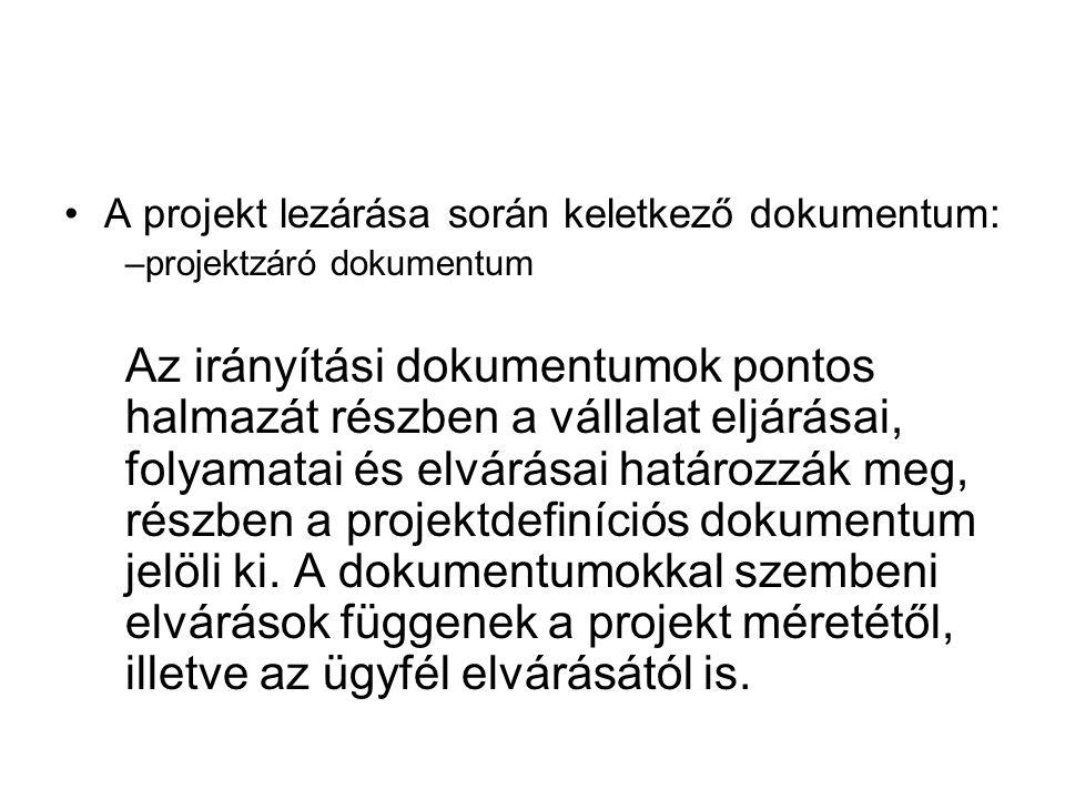 A projekt lezárása során keletkező dokumentum: –projektzáró dokumentum Az irányítási dokumentumok pontos halmazát részben a vállalat eljárásai, folyam