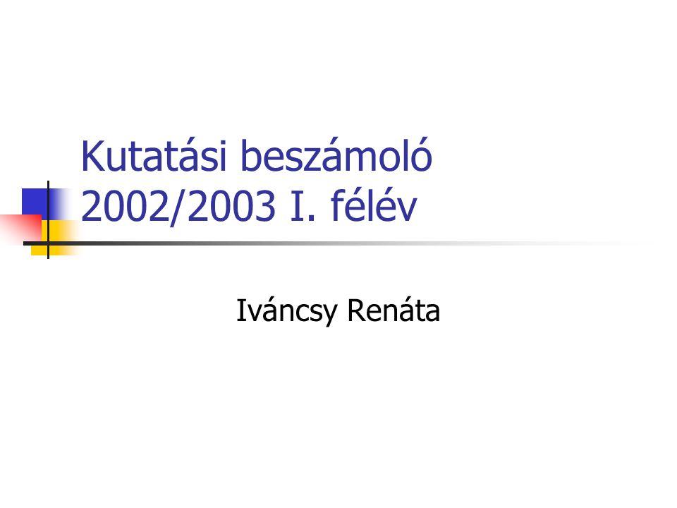 Kutatási beszámoló 2002/2003 I. félév Iváncsy Renáta