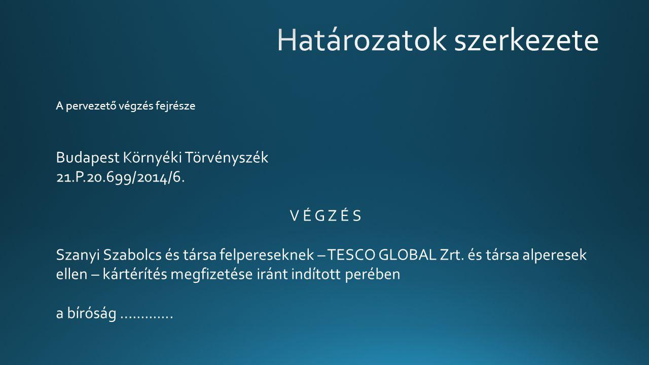 A pervezető végzés fejrésze Budapest Környéki Törvényszék 21.P.20.699/2014/6. V É G Z É S Szanyi Szabolcs és társa felpereseknek – TESCO GLOBAL Zrt. é