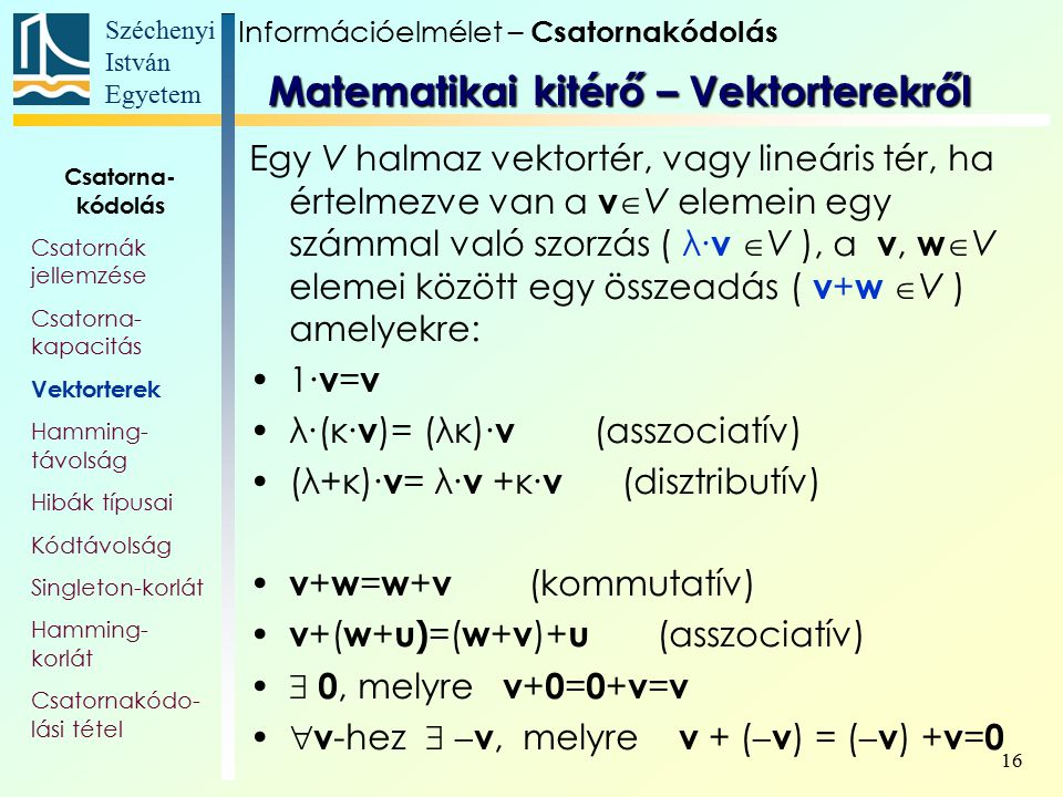 Széchenyi István Egyetem 16 Egy V halmaz vektortér, vagy lineáris tér, ha értelmezve van a v  V elemein egy számmal való szorzás ( λ∙ v  V ), a v, w