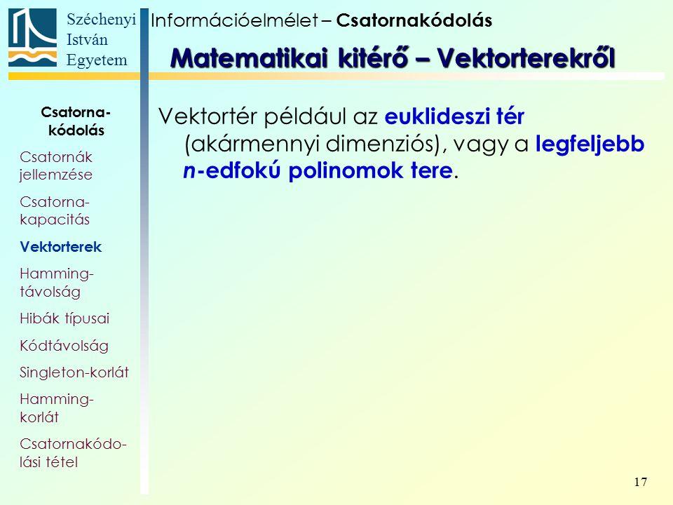 Széchenyi István Egyetem 17 Vektortér például az euklideszi tér (akármennyi dimenziós), vagy a legfeljebb n -edfokú polinomok tere. Matematikai kitérő