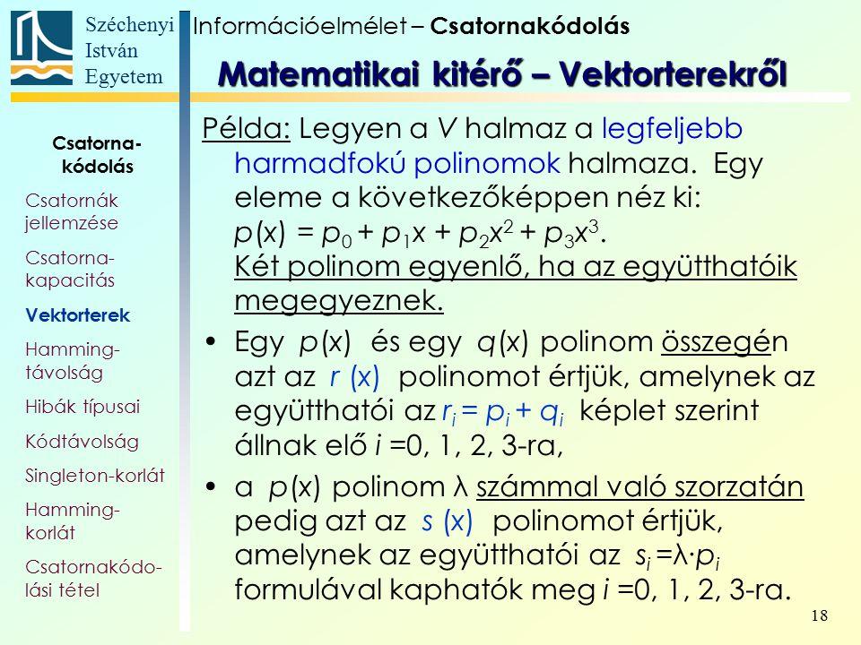 Széchenyi István Egyetem 18 Példa: Legyen a V halmaz a legfeljebb harmadfokú polinomok halmaza. Egy eleme a következőképpen néz ki: p(x) = p 0 + p 1 x