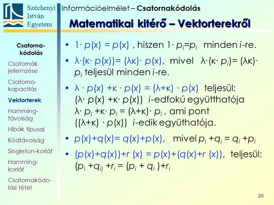 Széchenyi István Egyetem 20 1∙ p(x) = p(x), hiszen 1∙ p i =p i minden i-re. λ∙(κ∙ p(x))= (λκ)∙ p(x), mivel λ∙(κ∙ p i )= (λκ)∙ p i teljesül minden i-re