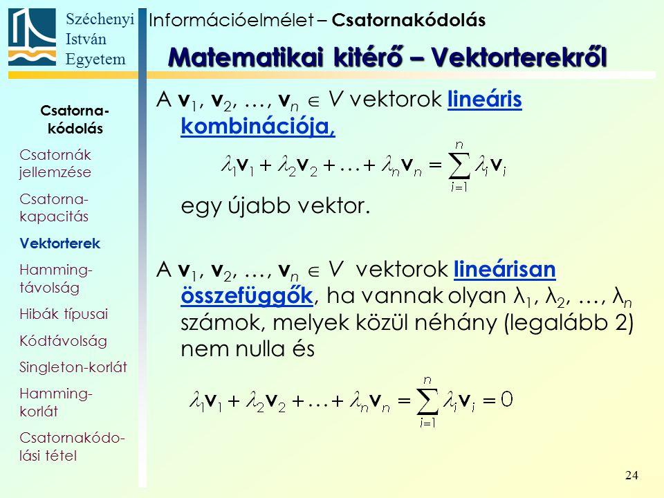 Széchenyi István Egyetem 24 A v 1, v 2, …, v n  V vektorok lineáris kombinációja, egy újabb vektor. A v 1, v 2, …, v n  V vektorok lineárisan összef