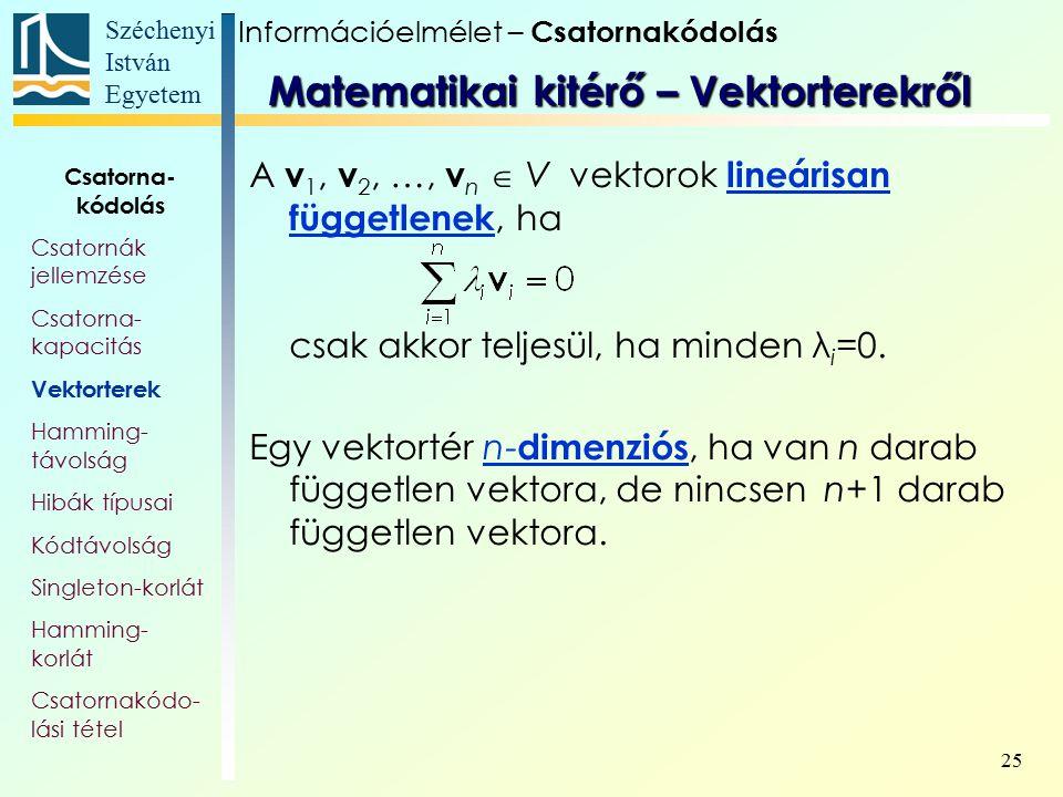 Széchenyi István Egyetem 25 A v 1, v 2, …, v n  V vektorok lineárisan függetlenek, ha csak akkor teljesül, ha minden λ i =0. Egy vektortér n- dimenzi