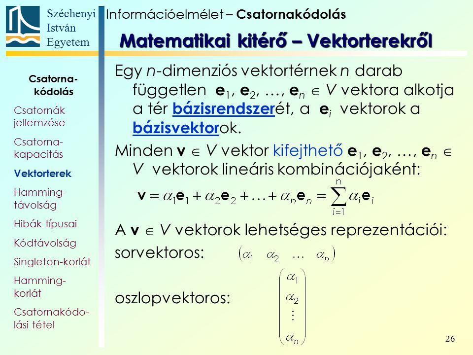 Széchenyi István Egyetem 26 Egy n-dimenziós vektortérnek n darab független e 1, e 2, …, e n  V vektora alkotja a tér bázisrendszer ét, a e i vektorok