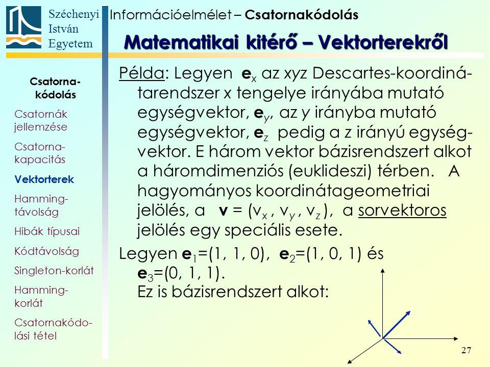 Széchenyi István Egyetem 27 Példa: Legyen e x az xyz Descartes-koordiná- tarendszer x tengelye irányába mutató egységvektor, e y, az y irányba mutató