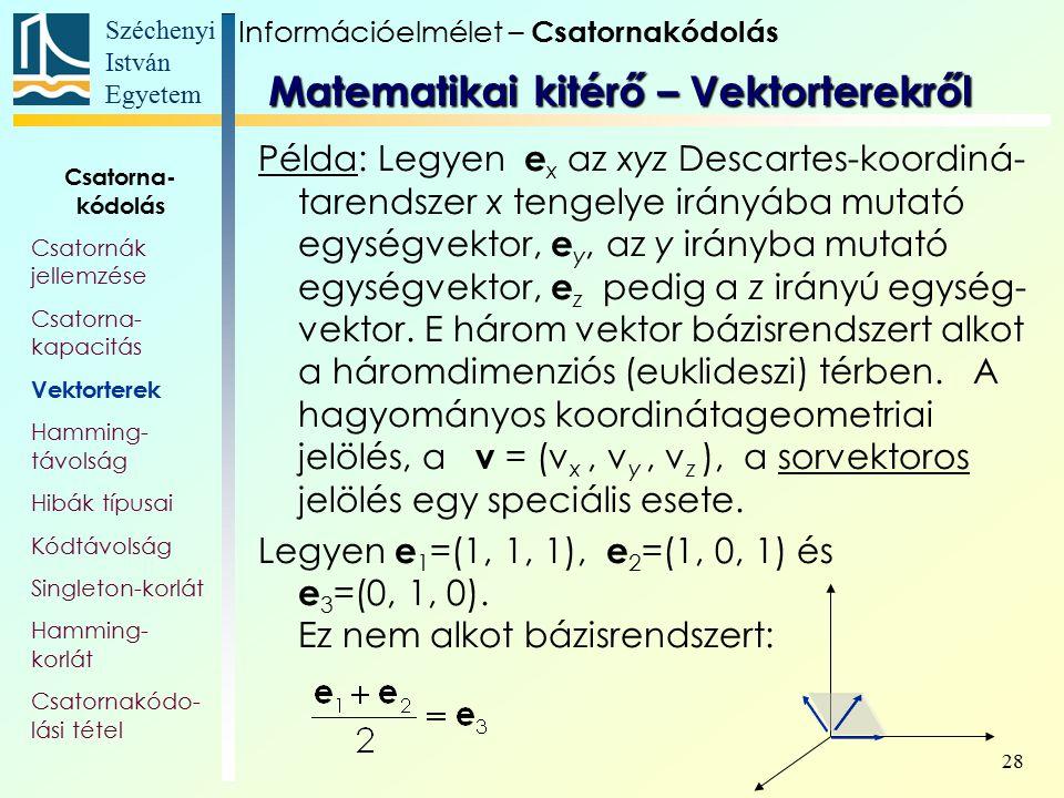 Széchenyi István Egyetem 28 Példa: Legyen e x az xyz Descartes-koordiná- tarendszer x tengelye irányába mutató egységvektor, e y, az y irányba mutató