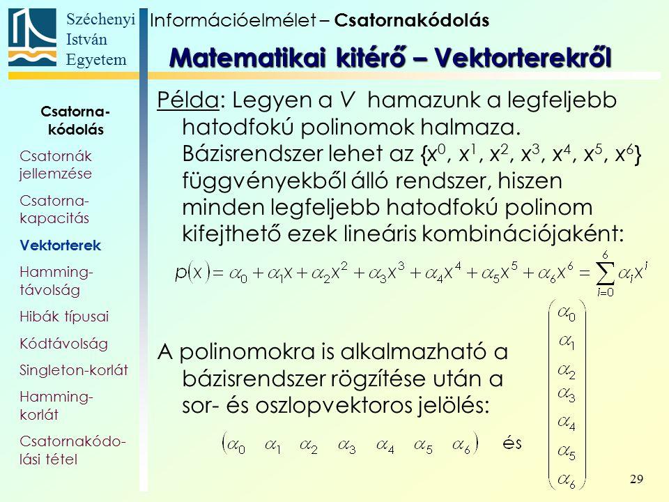 Széchenyi István Egyetem 29 Példa: Legyen a V hamazunk a legfeljebb hatodfokú polinomok halmaza. Bázisrendszer lehet az {x 0, x 1, x 2, x 3, x 4, x 5,