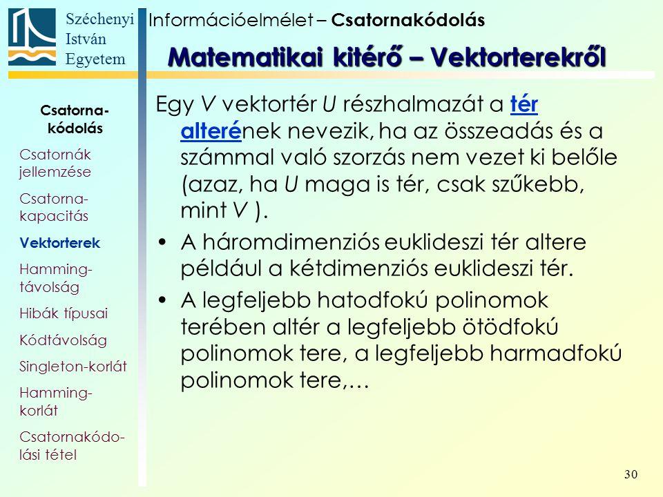 Széchenyi István Egyetem 30 Egy V vektortér U részhalmazát a tér alteré nek nevezik, ha az összeadás és a számmal való szorzás nem vezet ki belőle (az