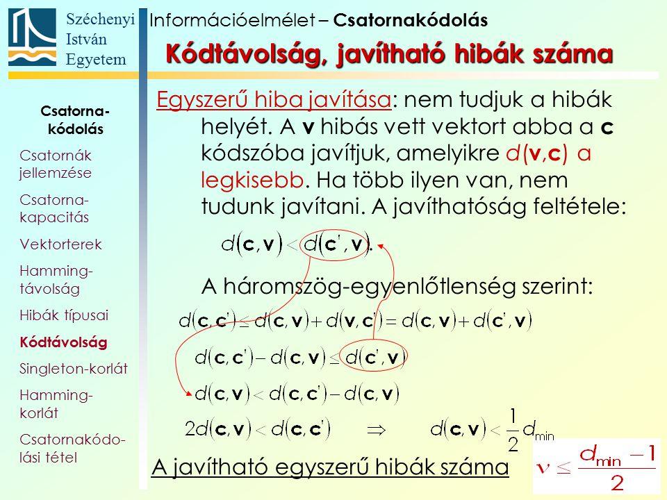Széchenyi István Egyetem 37 A javítható egyszerű hibák száma Egyszerű hiba javítása: nem tudjuk a hibák helyét. A v hibás vett vektort abba a c kódszó