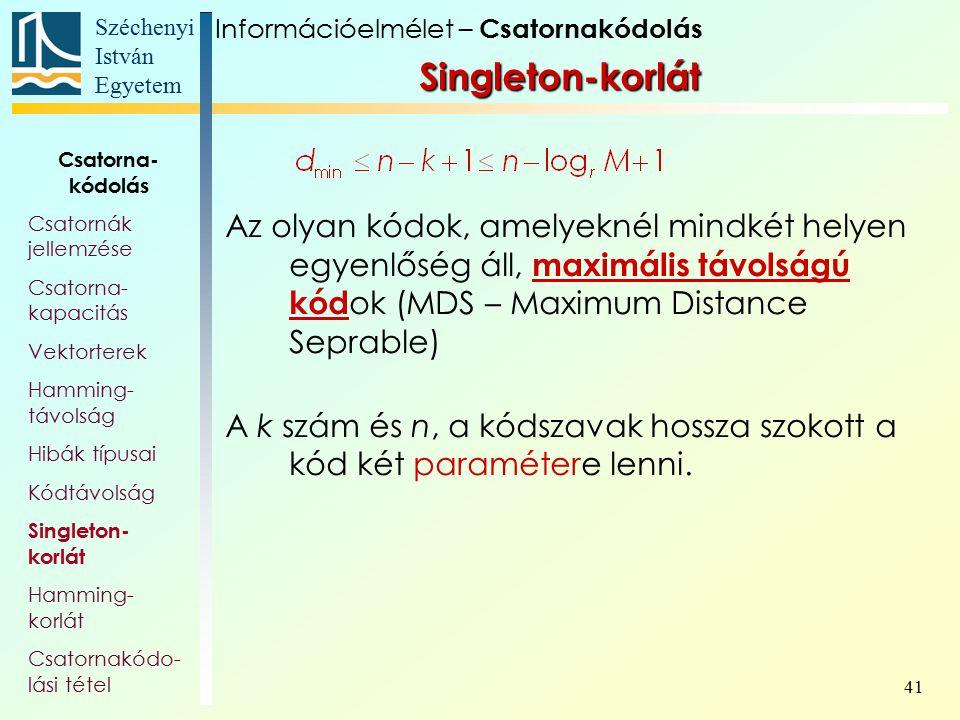 Széchenyi István Egyetem 41 Singleton-korlát Az olyan kódok, amelyeknél mindkét helyen egyenlőség áll, maximális távolságú kód ok (MDS – Maximum Dista