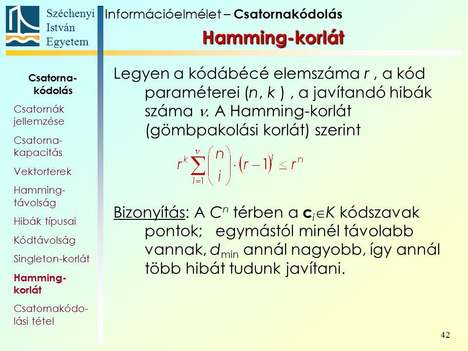 Széchenyi István Egyetem 42 Hamming-korlát Legyen a kódábécé elemszáma r, a kód paraméterei (n, k ), a javítandó hibák száma. A Hamming-korlát (gömbpa