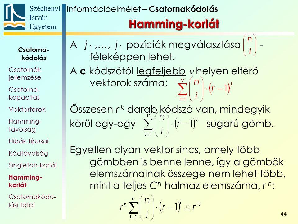 Széchenyi István Egyetem 44 A j 1,…, j i pozíciók megválasztása - féleképpen lehet. A c kódszótól legfeljebb helyen eltérő vektorok száma: Összesen r